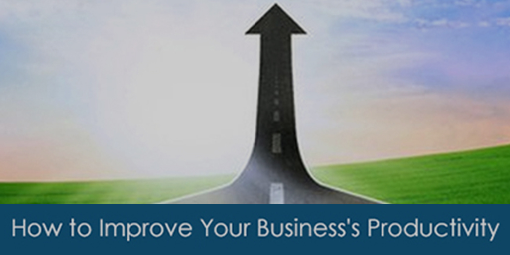 How to Improve Your Businesses Productivity