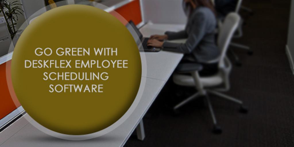 Go Green with DeskFlex Employee Scheduling Software