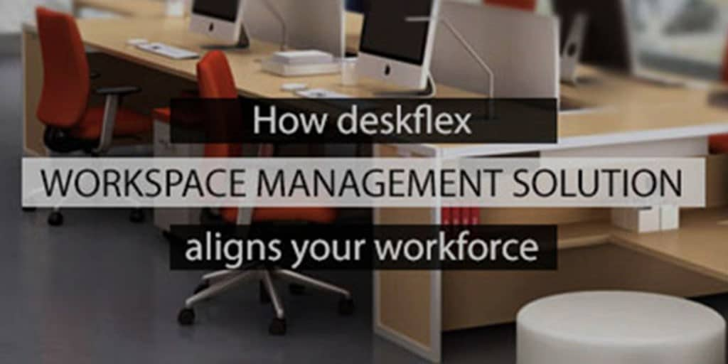 DeskFlex Workspace Management Solution: Align Your Workforce
