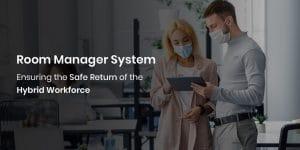 Room Manager System: Ensuring the Safe Return of the Hybrid Workforce