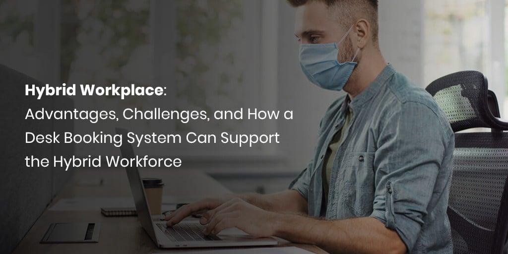 Hybrid Workplace: Vorteile, Herausforderungen und wie ein Schreibtischbuchungssystem die Hybrid-Belegschaft unterstützen kann