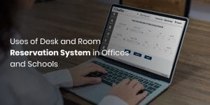 Uses of Desk and Room Reservation System in Offices and Schools