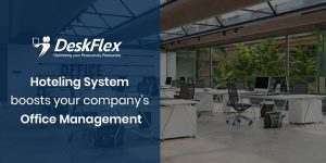 Hoteling System Solutions Boosts Your Company's Office Management